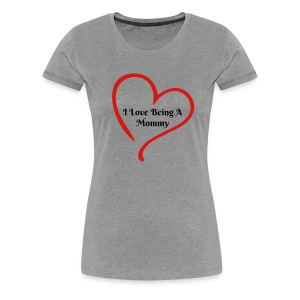 Love Being A Mommy Tee - Women's Premium T-Shirt