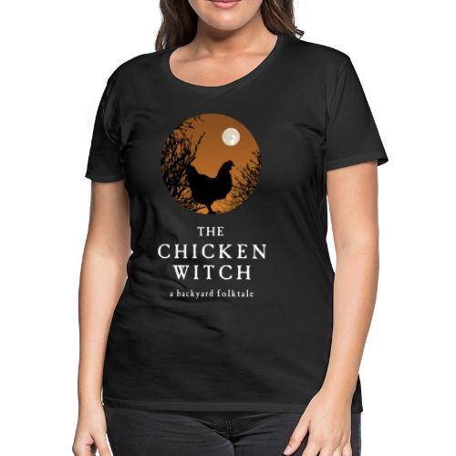 The Chicken Witch - Women's Premium T-Shirt
