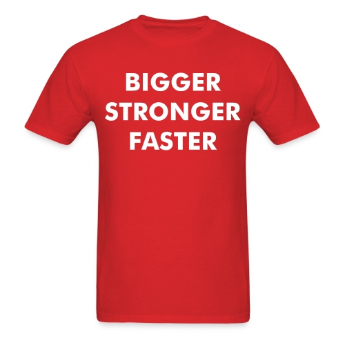 BIGGER STRONGER FASTER T-shirt - Men's T-Shirt