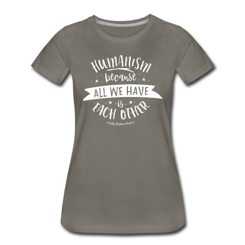 Because All We Have is Each Other - Women's Premium T-Shirt
