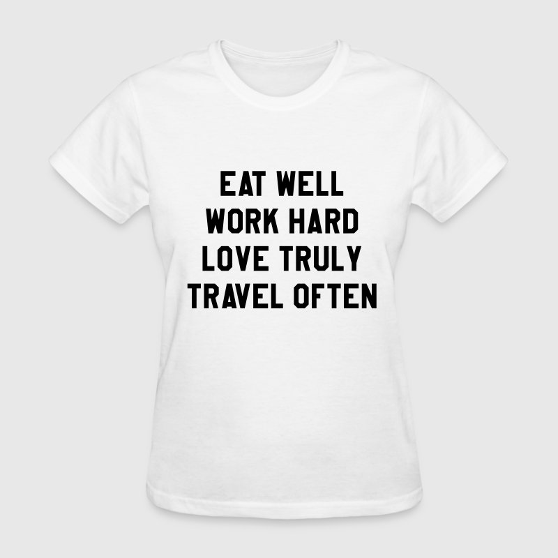 Eat well, work hard, love truly, travel often T-Shirts - Women's T-Shirt