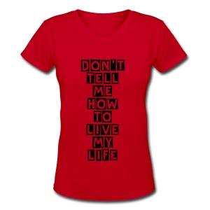 Don't Tell Me How To Live My Life V-Neck - Women's V-Neck T-Shirt