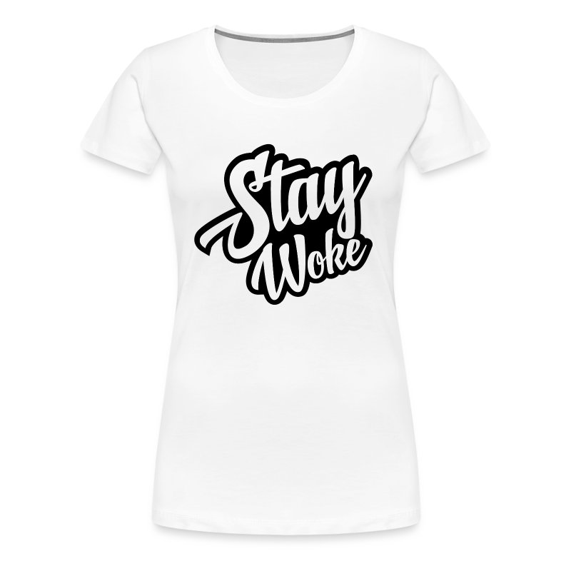 Stay Woke Folks! - Women's Premium T-Shirt