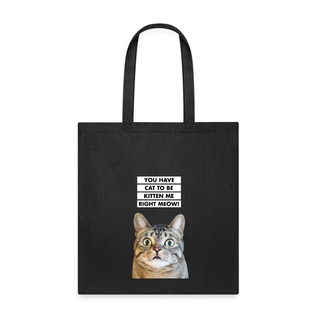 070d109fa7 YOU HAVE CAT TO BE KITTEN ME RIGHT MEOW. Funny Cat. Tote Bag