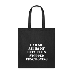 I'm so Alpha my Beta Cells Stopped Functioning  - White - Tote Bag