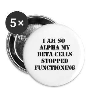 I'm so Alpha my Beta Cells Stopped Functioning - Black - Large Buttons