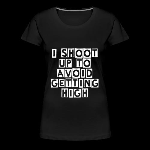 I Shoot Up to Avoid Getting High - White - Women's Premium T-Shirt