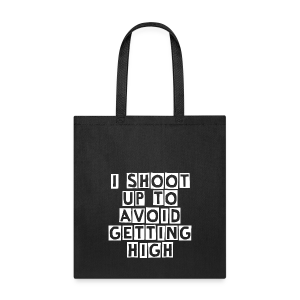 I Shoot Up to Avoid Getting High - White - Tote Bag
