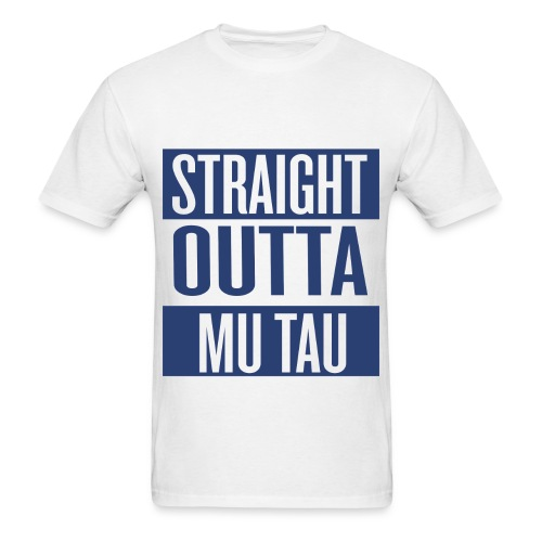 Straight Outta Mu Tau - Men's T-Shirt