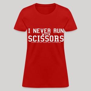 I never run with scissors... - Women's T-Shirt