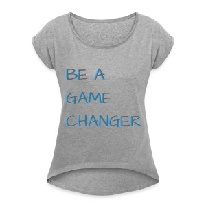 Game Changer - Women's Roll Cuff T-Shirt