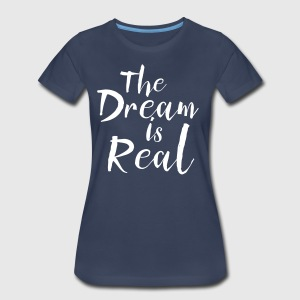 The dream is real T-Shirts - Women's Premium T-Shirt