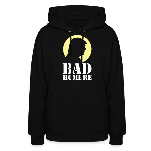 Bad Hombre Man Funny Trump - Women's Hoodie