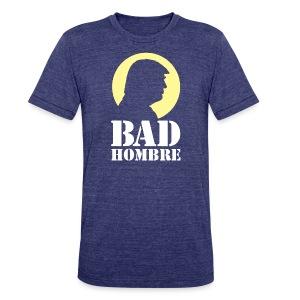 Bad Hombre Man Funny Trump - Unisex Tri-Blend T-Shirt