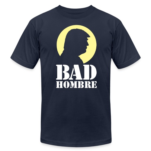 Bad Hombre Man Funny Trump - Men's  Jersey T-Shirt