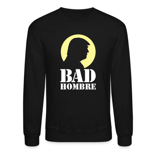 Bad Hombre Man Funny Trump - Crewneck Sweatshirt