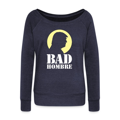 Bad Hombre Man Funny Trump - Women's Wideneck Sweatshirt