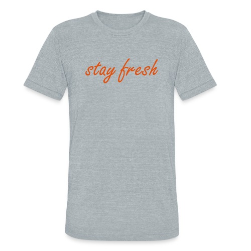 Stay Fresh Unisex Tee - Unisex Tri-Blend T-Shirt