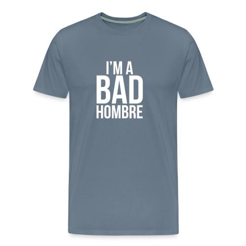 I'm a Bad Hombre (light blue shirt, white text)  - Men's Premium T-Shirt