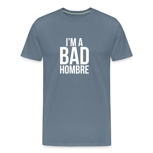 I'm a Bad Hombre (light blue shirt, white text)  - Men's Premium T-Shirt