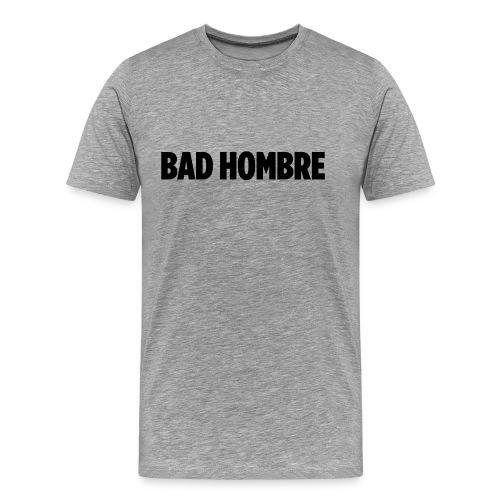 bad hombre - Men's Premium T-Shirt