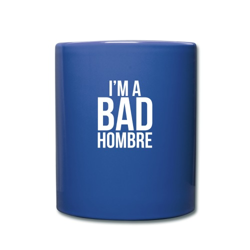 I'm a Bad Hombre (blue mug)  - Full Color Mug