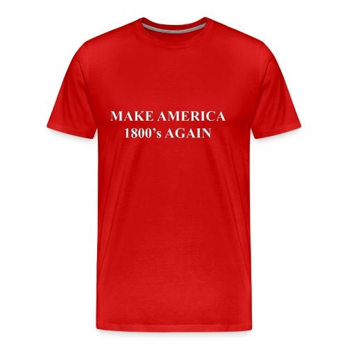 Make America 1800's Again Red T-Shirt - Men's Premium T-Shirt
