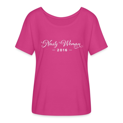 Nasty Woman T-Shirts - Women's Flowy T-Shirt