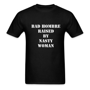 Bad Hombre Raised - Men's T-Shirt