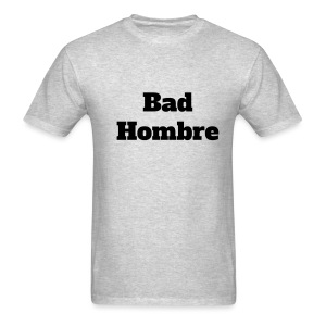 Bad Hombre! - Men's T-Shirt