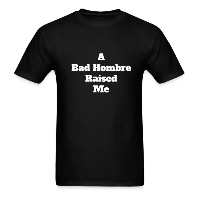 Bad Hombre Raised Me (Men)
