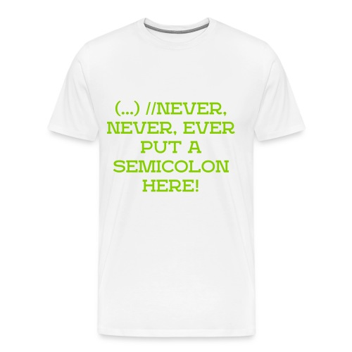 //NEVER, NEVER, EVER PUT A SEMICOLON HERE! - Men's Premium T-Shirt