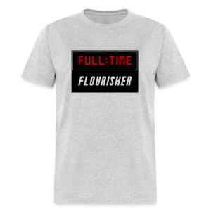 Full - Time Flourisher - Men's T-Shirt