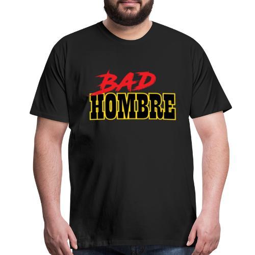 Bad Hombre Tee - Men's Premium T-Shirt