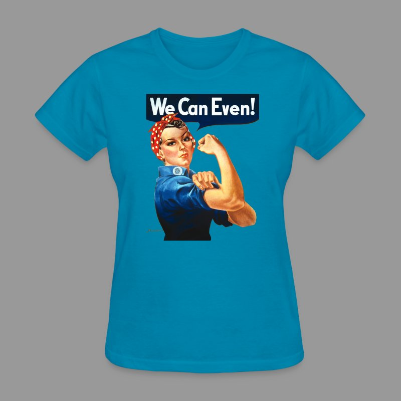 We Can Even! - Women's T-Shirt