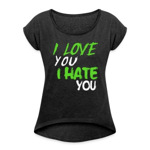 I Love You I Hate You Rolled Sleeve Boxy T-Shirt - Women's Roll Cuff T-Shirt