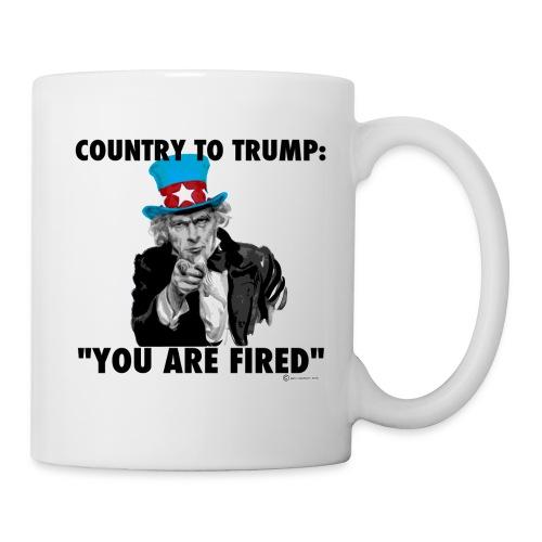 COUNTRY TO TRUMP: YOU ARE FIRED - Coffee/Tea Mug