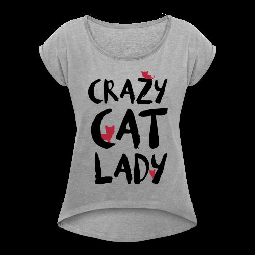 Crazy Cat Lady - Women's Roll Cuff T-Shirt