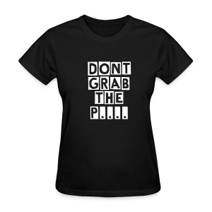 Dont grab the P... - Women's T-Shirt
