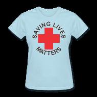 T-Shirts ~ Women's T-Shirt ~ SavingLivesMattersRedCross f