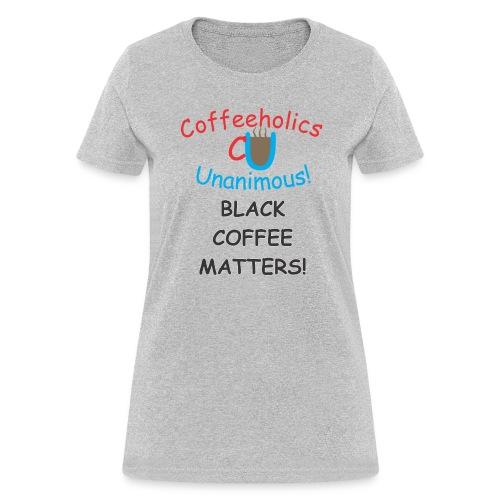 CU Black Coffee f - Women's T-Shirt