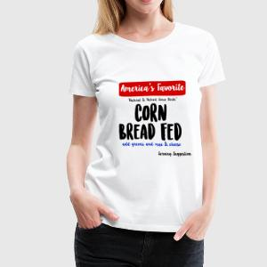 Corn Bread Fed T-Shirts - Women's Premium T-Shirt