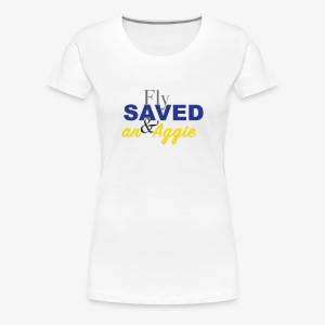 Ladies Fly Saved & an Aggie Tee - Women's Premium T-Shirt