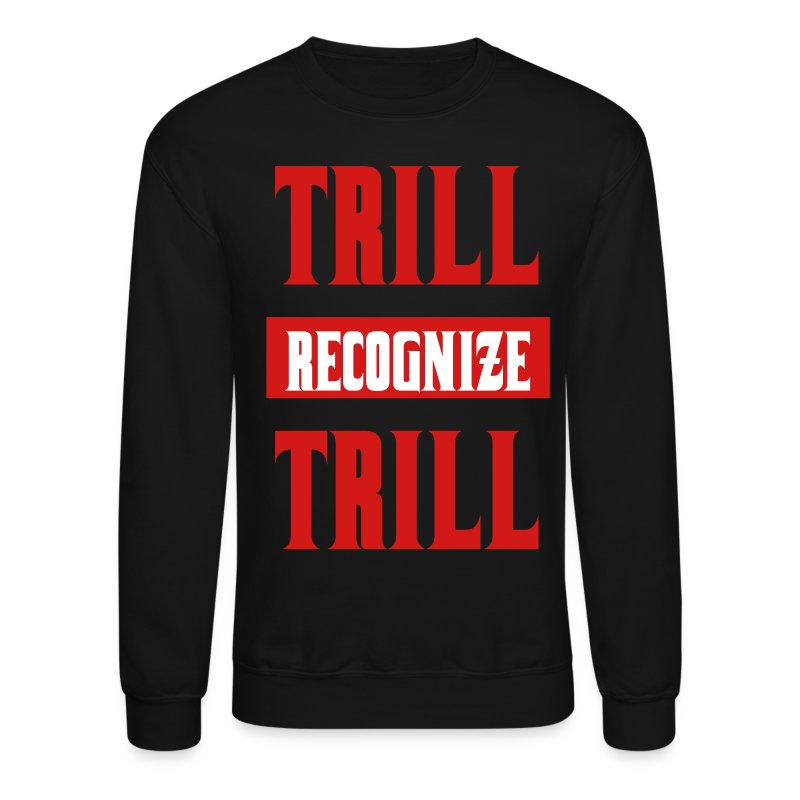 Trill Recognize Trill - Crewneck Sweatshirt