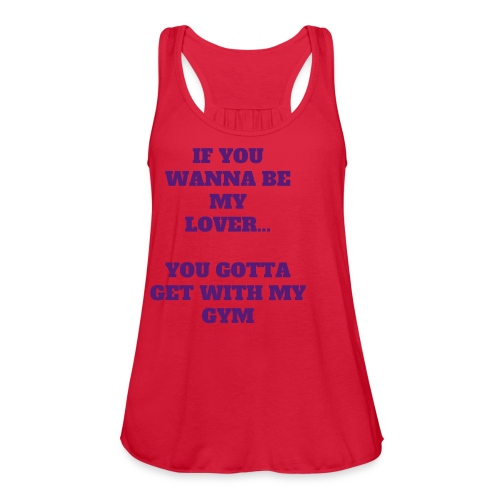 IF YOU WANNA BE MY LOVER - Women's Flowy Tank Top by Bella