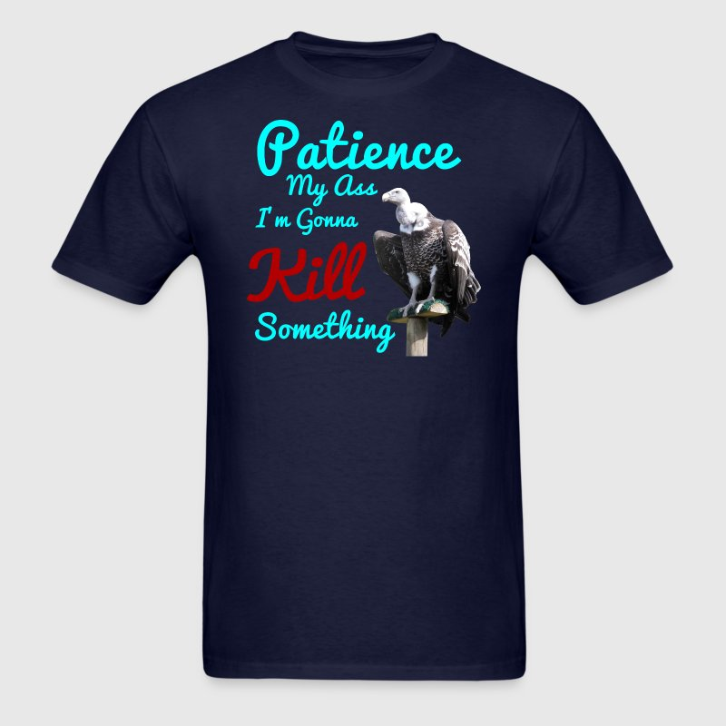 Patience My Ass I'm Gonna Kill Something - Men's T-Shirt