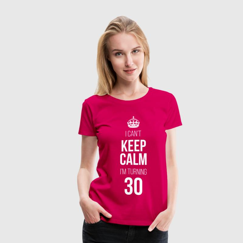 Keep Calm I'm Turning 30 T-Shirts - Women's Premium T-Shirt