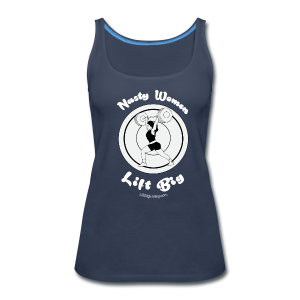 Nasty Women Lift Big - Women's Premium Tank Top