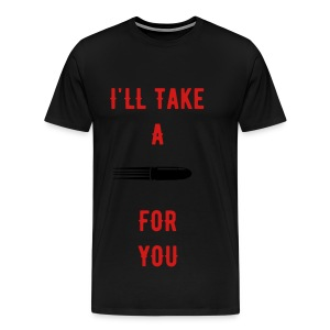 Ill take a bullent for you  - Men's Premium T-Shirt
