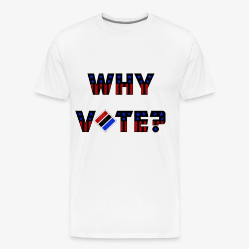 Why Vote? (B&R Tee) - Men's Premium T-Shirt